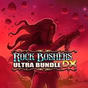 ROCK BOSHERS DX – ULTRA BUNDLE